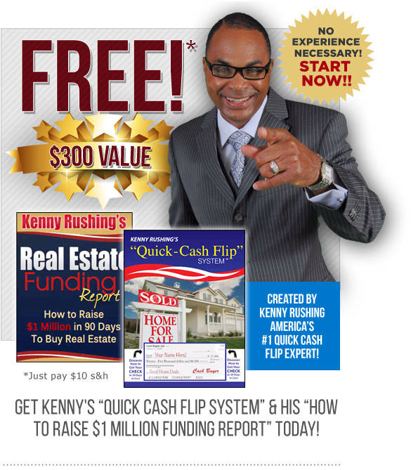 Get Kenny's Quick Cash Flip System & Free House Give Away Secret Report Today!